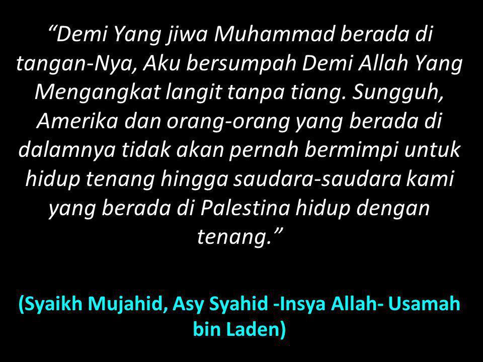(Syaikh Mujahid, Asy Syahid -Insya Allah- Usamah bin Laden)
