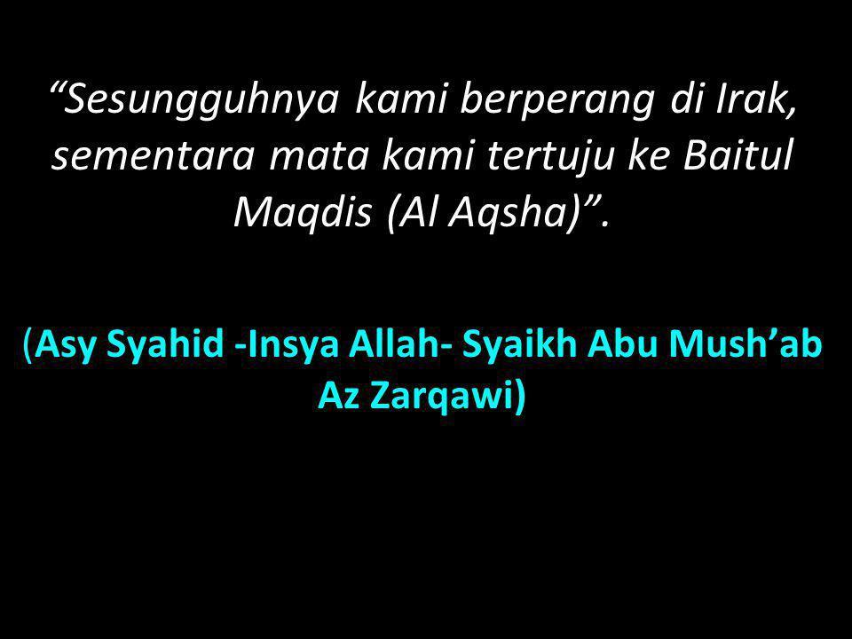 (Asy Syahid -Insya Allah- Syaikh Abu Mush'ab Az Zarqawi)