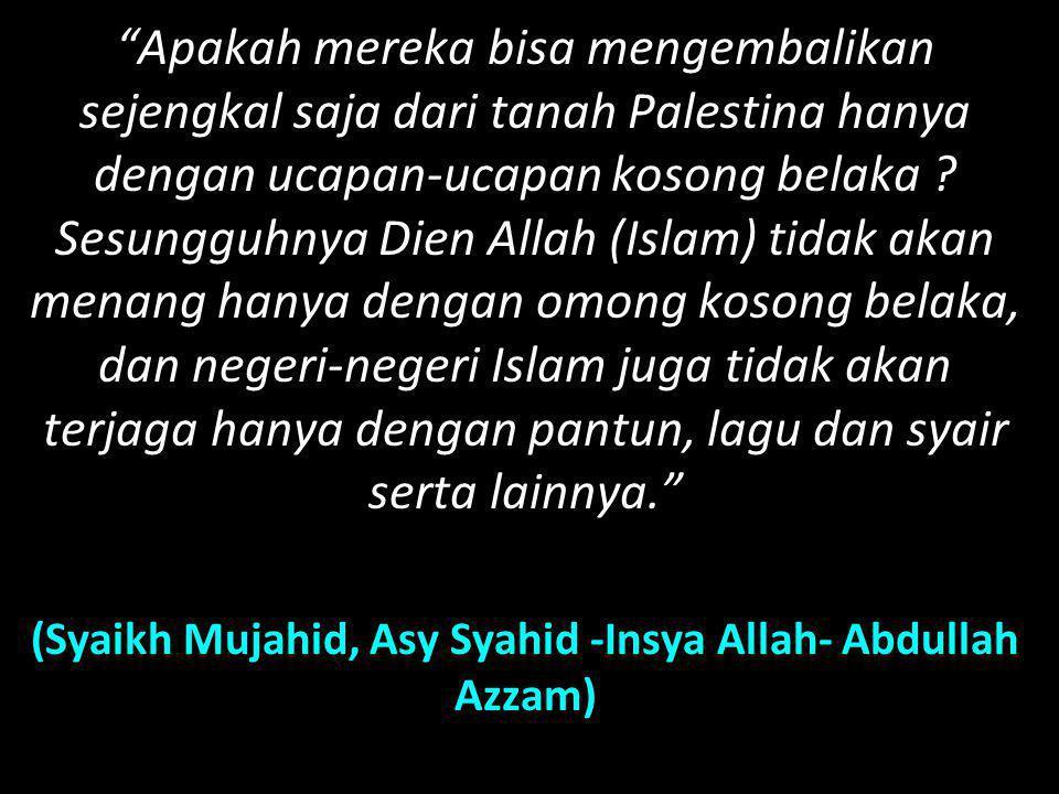 (Syaikh Mujahid, Asy Syahid -Insya Allah- Abdullah Azzam)