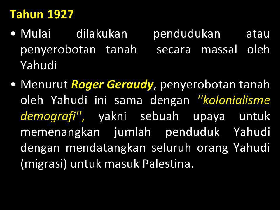 Tahun 1927 Mulai dilakukan pendudukan atau penyerobotan tanah secara massal oleh Yahudi.