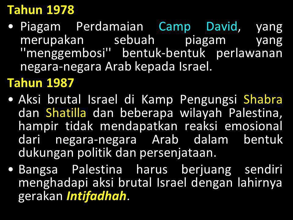 Tahun 1978 Piagam Perdamaian Camp David, yang merupakan sebuah piagam yang menggembosi bentuk-bentuk perlawanan negara-negara Arab kepada Israel.