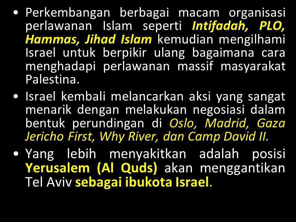 Perkembangan berbagai macam organisasi perlawanan Islam seperti Intifadah, PLO, Hammas, Jihad Islam kemudian mengilhami Israel untuk berpikir ulang bagaimana cara menghadapi perlawanan massif masyarakat Palestina.