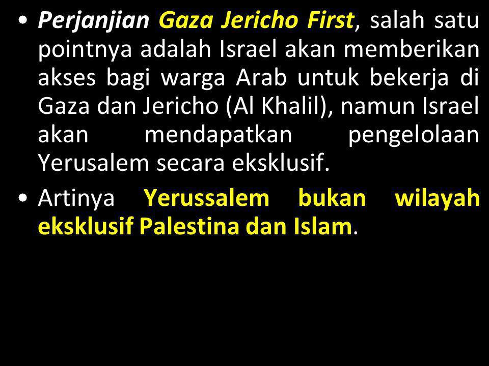 Perjanjian Gaza Jericho First, salah satu pointnya adalah Israel akan memberikan akses bagi warga Arab untuk bekerja di Gaza dan Jericho (Al Khalil), namun Israel akan mendapatkan pengelolaan Yerusalem secara eksklusif.