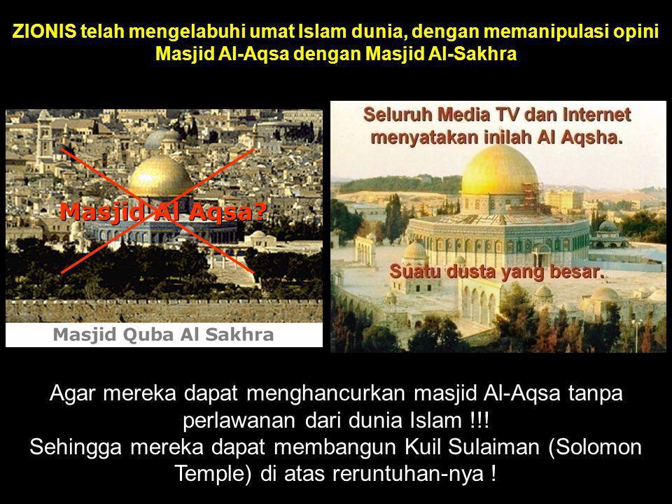 ZIONIS telah mengelabuhi umat Islam dunia, dengan memanipulasi opini Masjid Al-Aqsa dengan Masjid Al-Sakhra