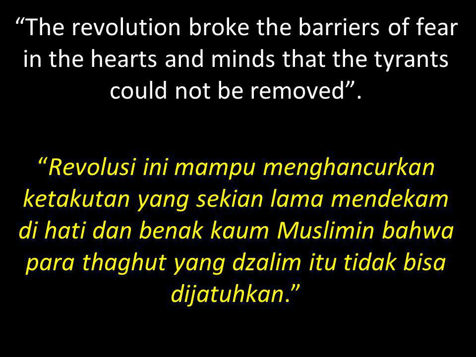 The revolution broke the barriers of fear in the hearts and minds that the tyrants could not be removed .