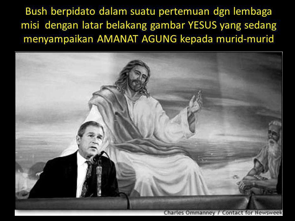 Bush berpidato dalam suatu pertemuan dgn lembaga misi dengan latar belakang gambar YESUS yang sedang menyampaikan AMANAT AGUNG kepada murid-murid