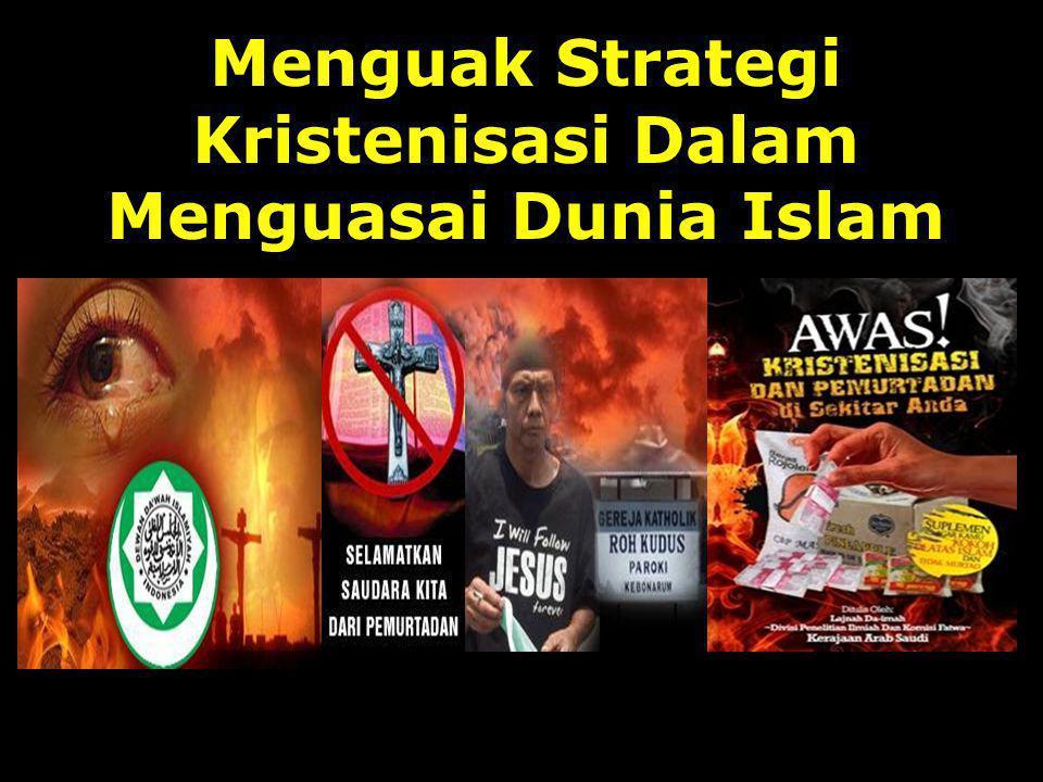 Menguak Strategi Kristenisasi Dalam Menguasai Dunia Islam