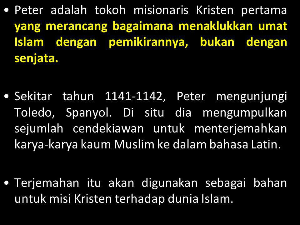Peter adalah tokoh misionaris Kristen pertama yang merancang bagaimana menaklukkan umat Islam dengan pemikirannya, bukan dengan senjata.