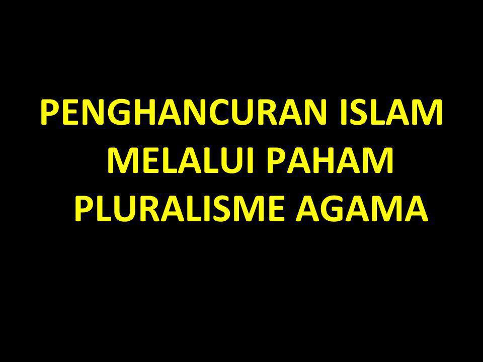 PENGHANCURAN ISLAM MELALUI PAHAM PLURALISME AGAMA