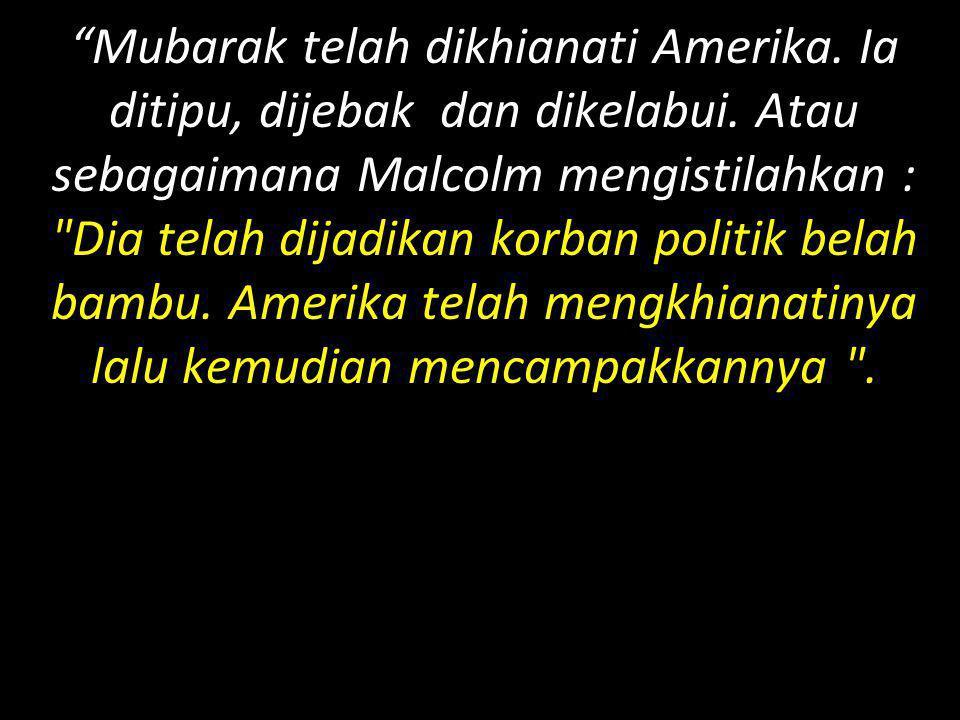 Mubarak telah dikhianati Amerika. Ia ditipu, dijebak dan dikelabui