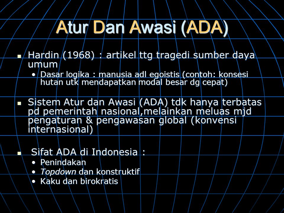 Atur Dan Awasi (ADA) Hardin (1968) : artikel ttg tragedi sumber daya umum.