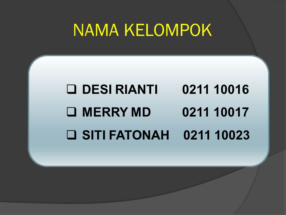 NAMA KELOMPOK DESI RIANTI 0211 10016 MERRY MD 0211 10017