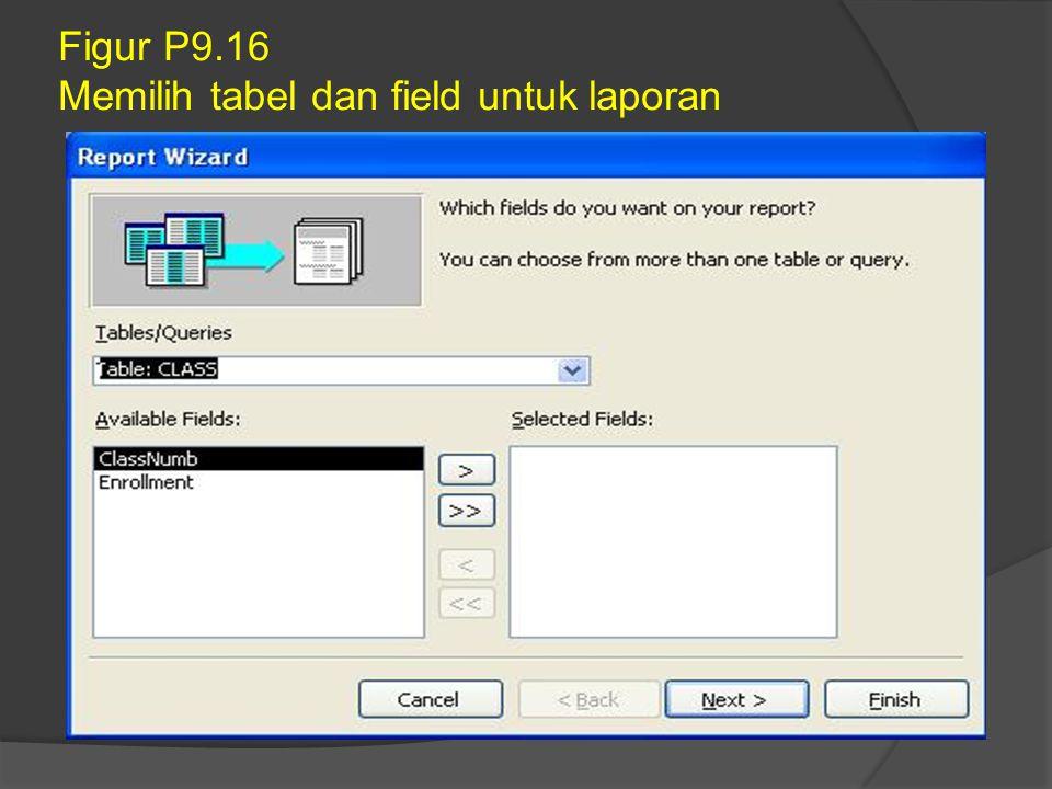 Figur P9.16 Memilih tabel dan field untuk laporan