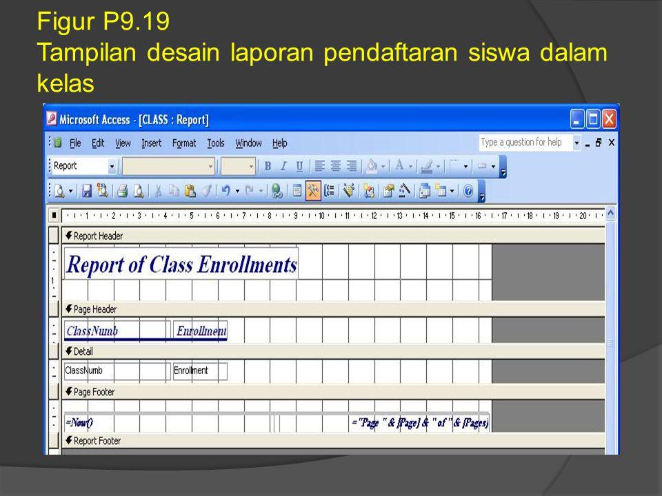 Figur P9.19 Tampilan desain laporan pendaftaran siswa dalam kelas