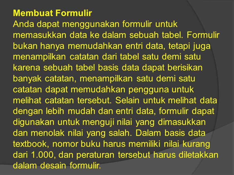 Membuat Formulir Anda dapat menggunakan formulir untuk memasukkan data ke dalam sebuah tabel.