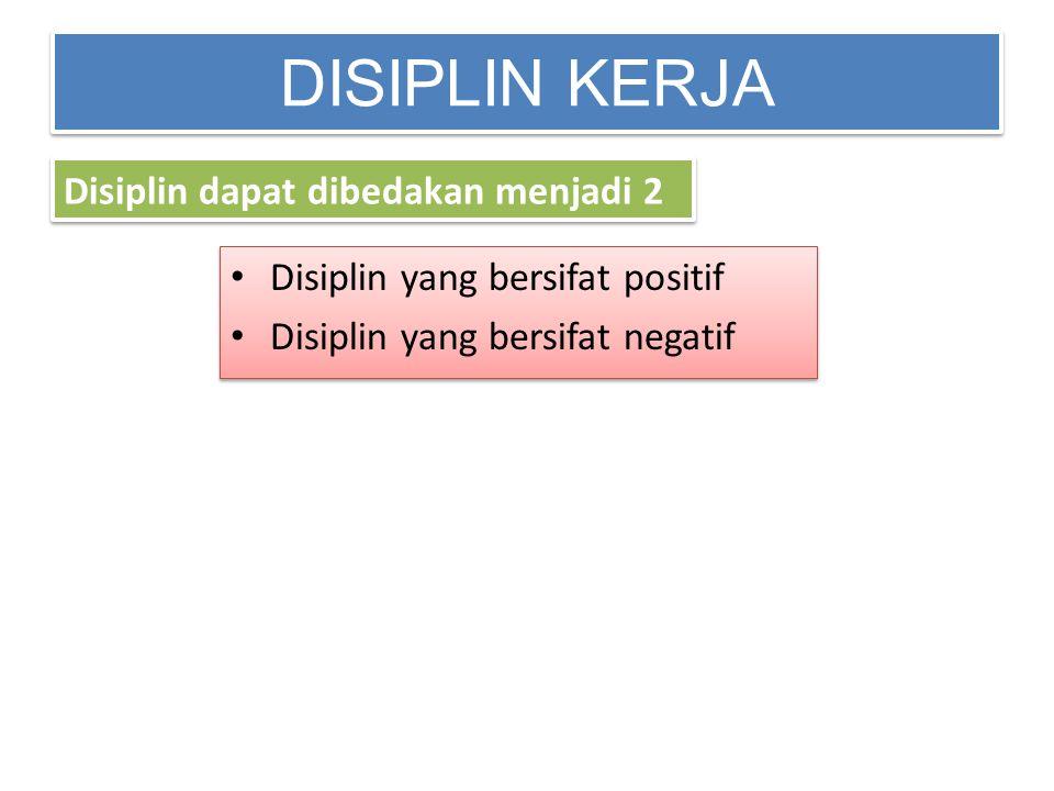 DISIPLIN KERJA Disiplin dapat dibedakan menjadi 2