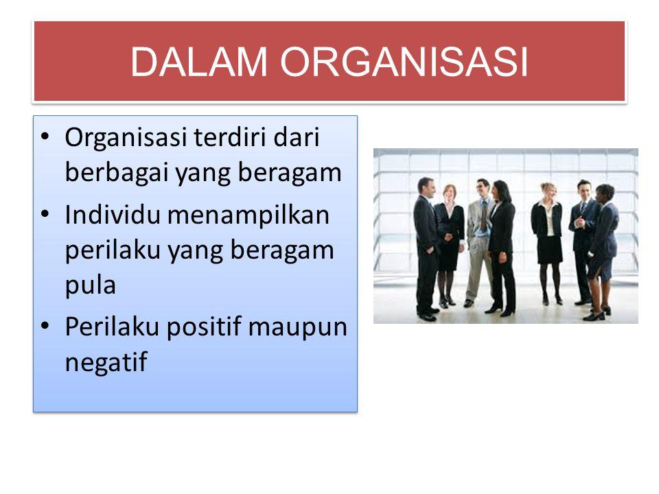 DALAM ORGANISASI Organisasi terdiri dari berbagai yang beragam