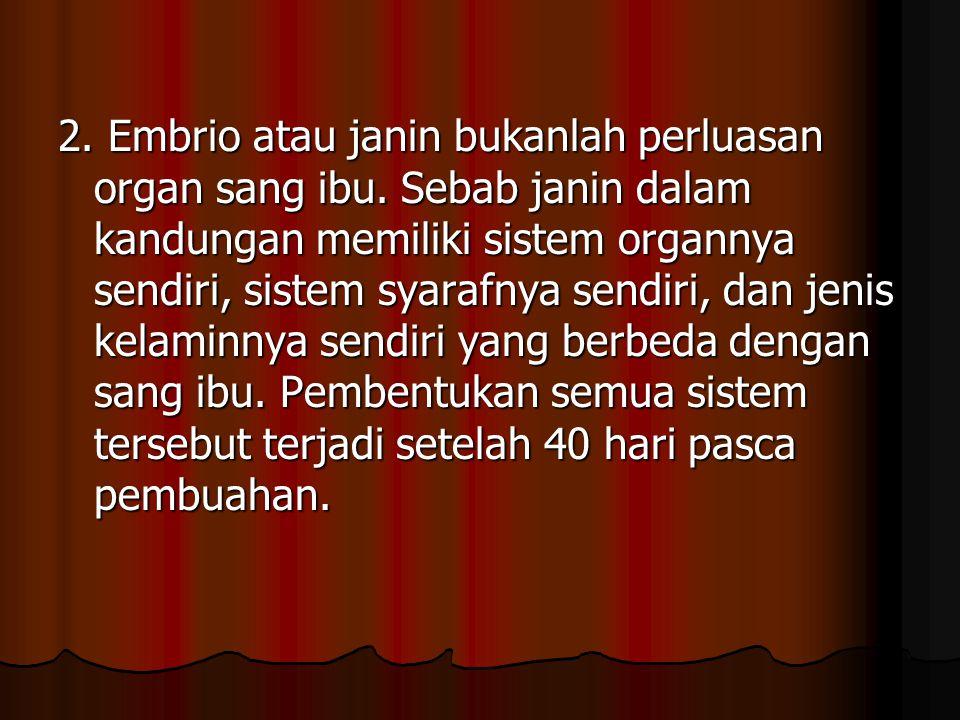 2. Embrio atau janin bukanlah perluasan organ sang ibu