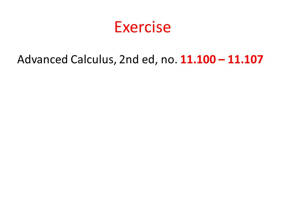 Exercise Advanced Calculus, 2nd ed, no. 11.100 – 11.107