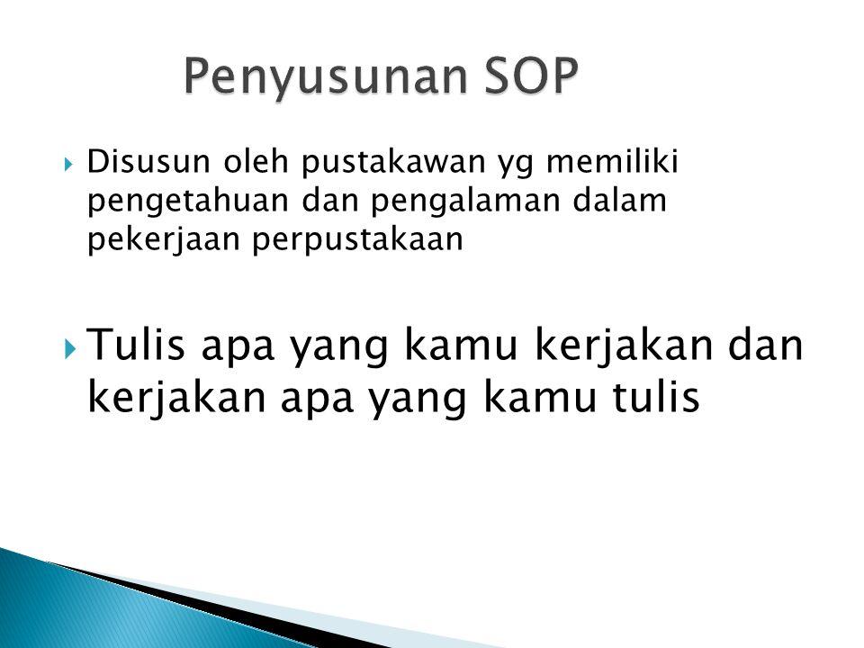 Penyusunan SOP Disusun oleh pustakawan yg memiliki pengetahuan dan pengalaman dalam pekerjaan perpustakaan.