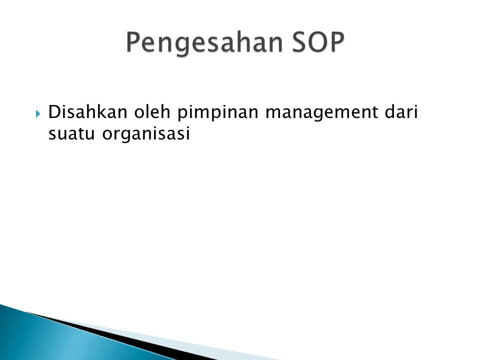 Pengesahan SOP Disahkan oleh pimpinan management dari suatu organisasi