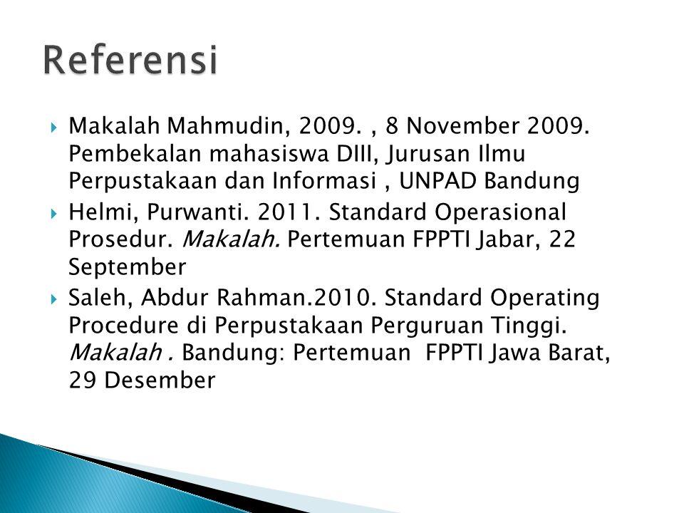 Referensi Makalah Mahmudin, 2009. , 8 November 2009. Pembekalan mahasiswa DIII, Jurusan Ilmu Perpustakaan dan Informasi , UNPAD Bandung.
