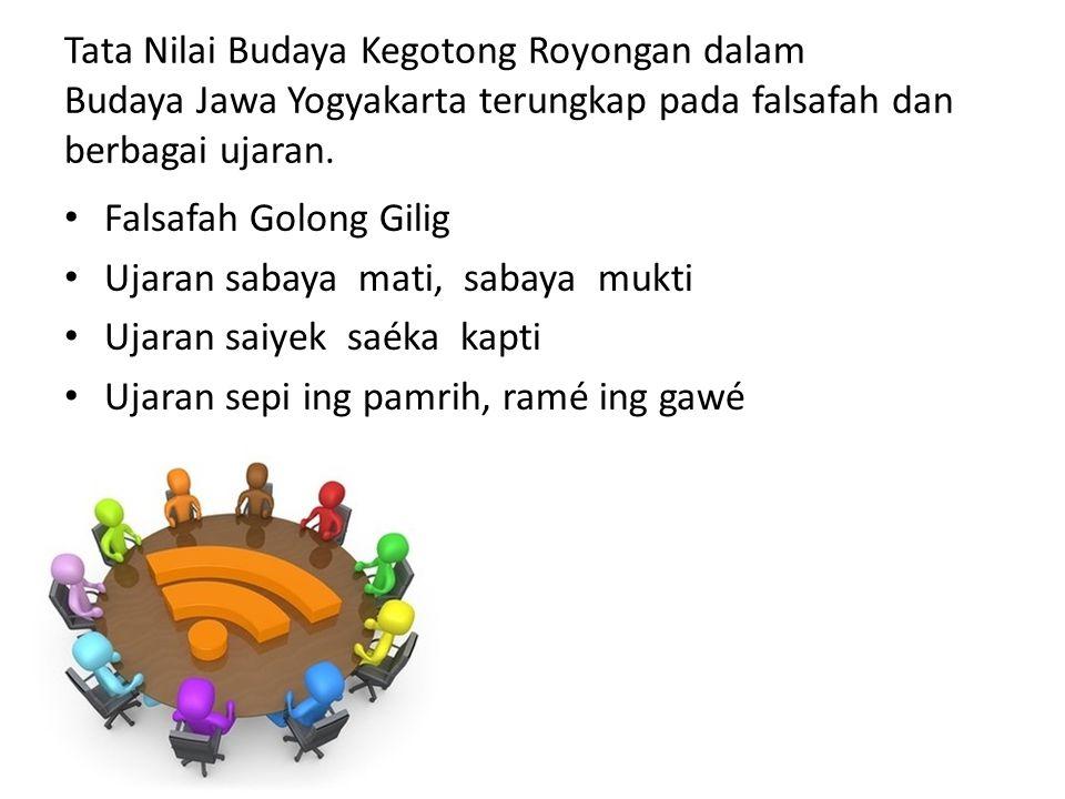 Tata Nilai Budaya Kegotong Royongan dalam Budaya Jawa Yogyakarta terungkap pada falsafah dan berbagai ujaran.