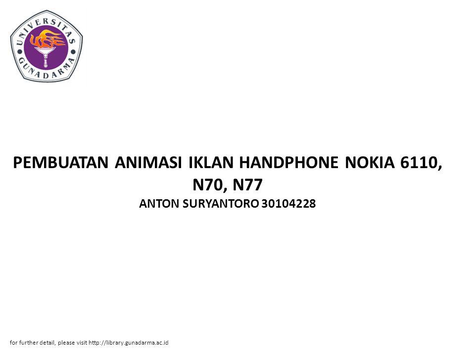 PEMBUATAN ANIMASI IKLAN HANDPHONE NOKIA 6110, N70, N77 ANTON SURYANTORO 30104228 for further detail, please visit http://library.gunadarma.ac.id.