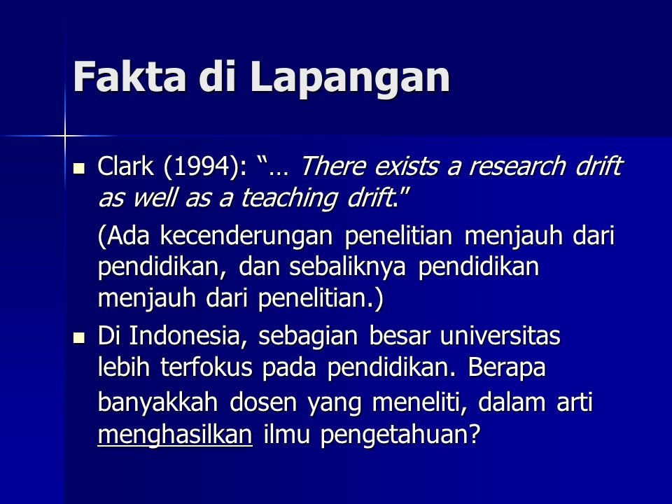 Fakta di Lapangan Clark (1994): … There exists a research drift as well as a teaching drift.