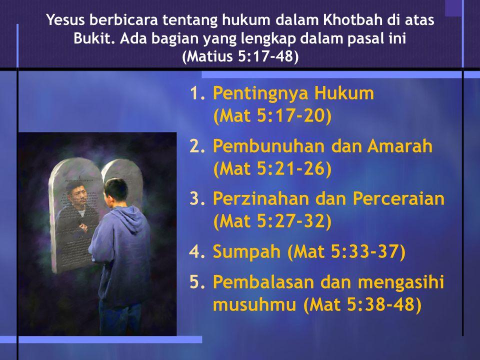 Pentingnya Hukum (Mat 5:17-20) Pembunuhan dan Amarah (Mat 5:21-26)