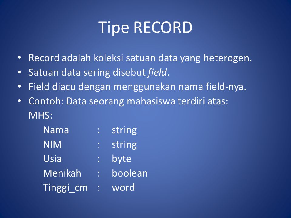 Tipe RECORD Record adalah koleksi satuan data yang heterogen.