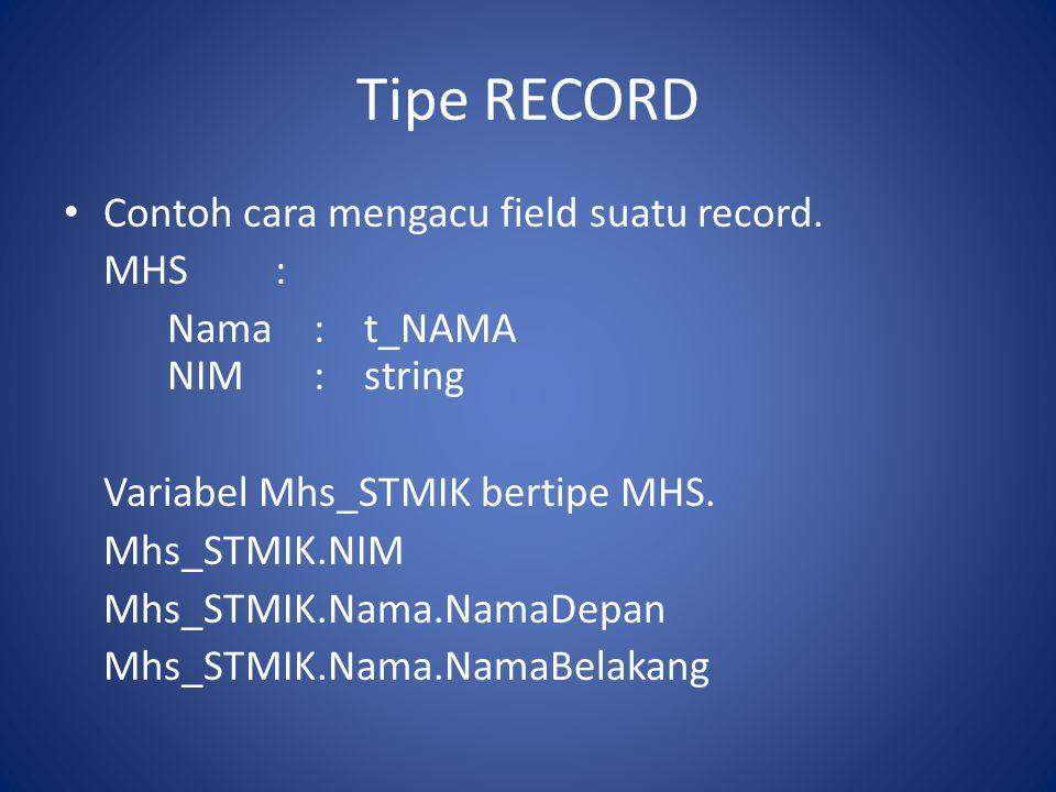Tipe RECORD Contoh cara mengacu field suatu record. MHS :