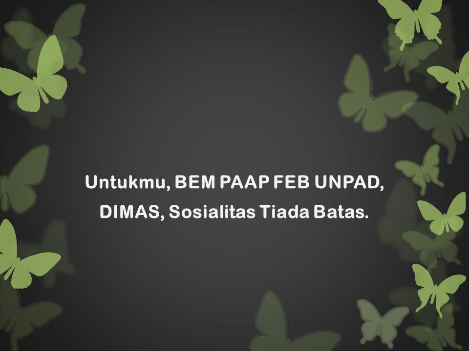 Untukmu, BEM PAAP FEB UNPAD, DIMAS, Sosialitas Tiada Batas.