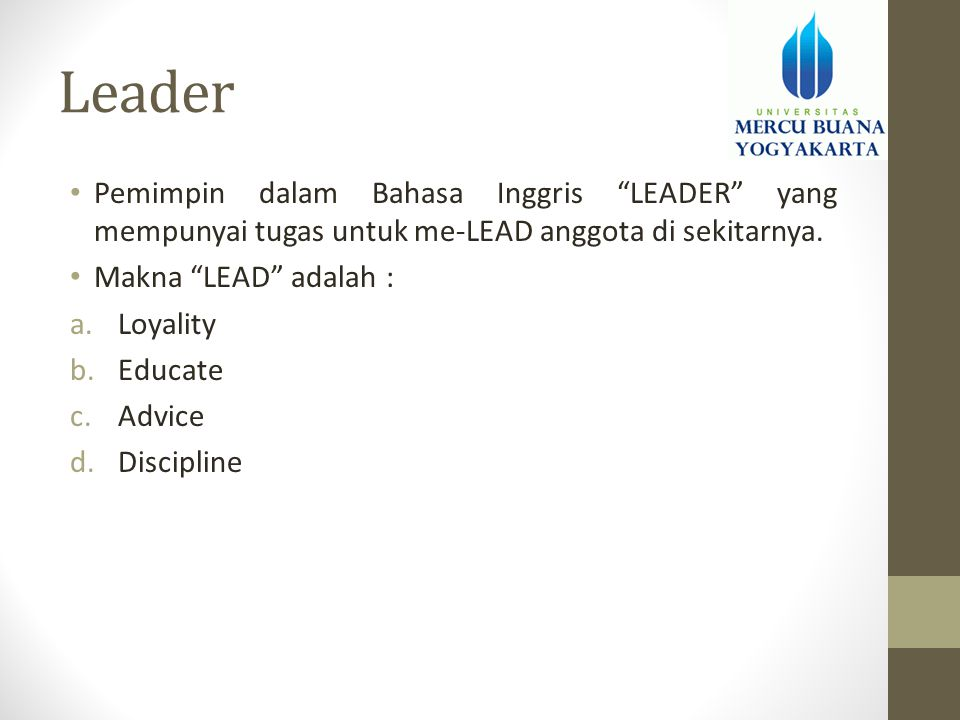 Leader Pemimpin dalam Bahasa Inggris LEADER yang mempunyai tugas untuk me-LEAD anggota di sekitarnya.