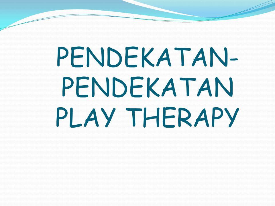 PENDEKATAN-PENDEKATAN PLAY THERAPY