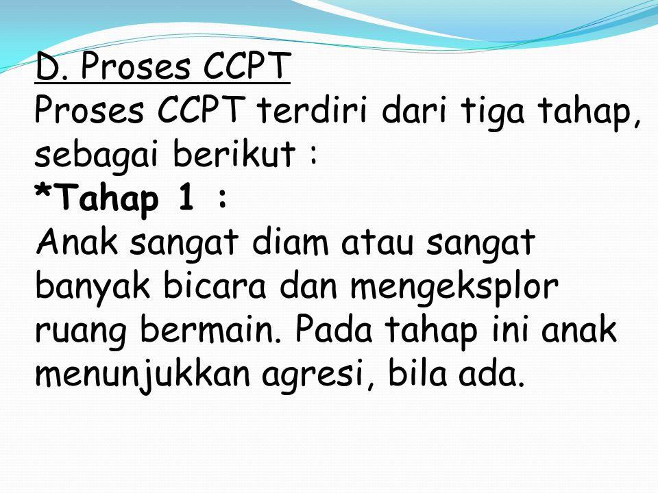 D. Proses CCPT Proses CCPT terdiri dari tiga tahap, sebagai berikut : *Tahap 1 :