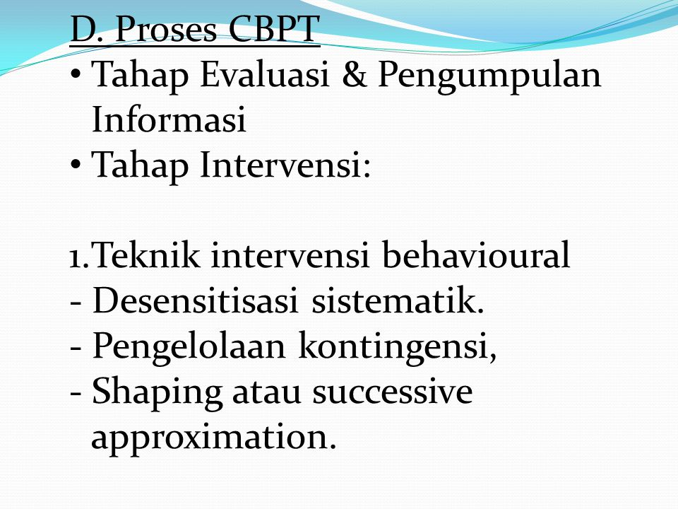 D. Proses CBPT Tahap Evaluasi & Pengumpulan Informasi. Tahap Intervensi: 1.Teknik intervensi behavioural.