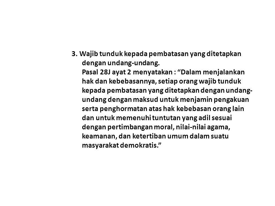 3. Wajib tunduk kepada pembatasan yang ditetapkan dengan undang-undang.
