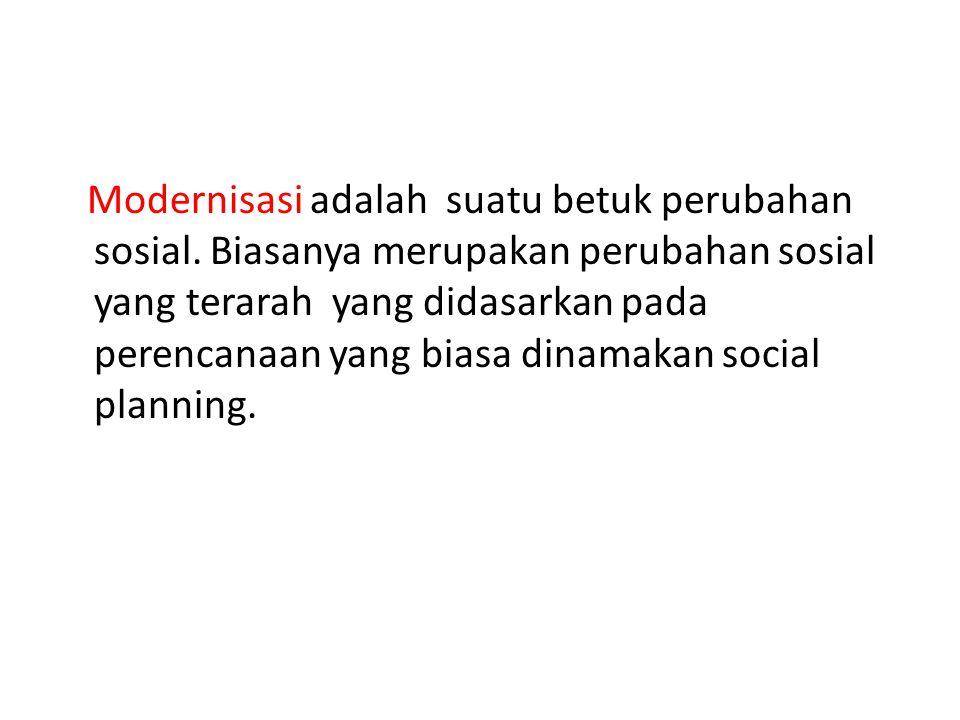 Modernisasi adalah suatu betuk perubahan sosial