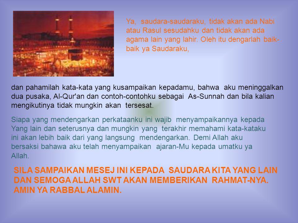 Ya, saudara-saudaraku, tidak akan ada Nabi atau Rasul sesudahku dan tidak akan ada agama lain yang lahir. Oleh itu dengarlah baik-baik ya Saudaraku,