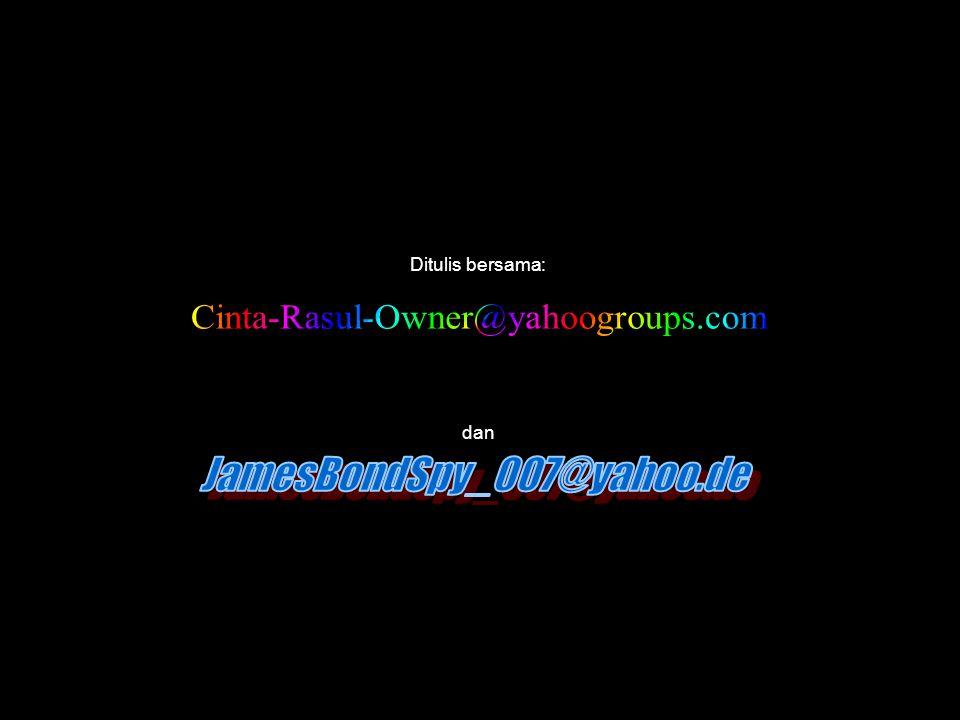 Cinta-Rasul-Owner@yahoogroups.com JamesBondSpy_007@yahoo.de