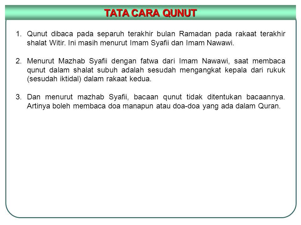 TATA CARA QUNUT Qunut dibaca pada separuh terakhir bulan Ramadan pada rakaat terakhir shalat Witir. Ini masih menurut Imam Syafii dan Imam Nawawi.
