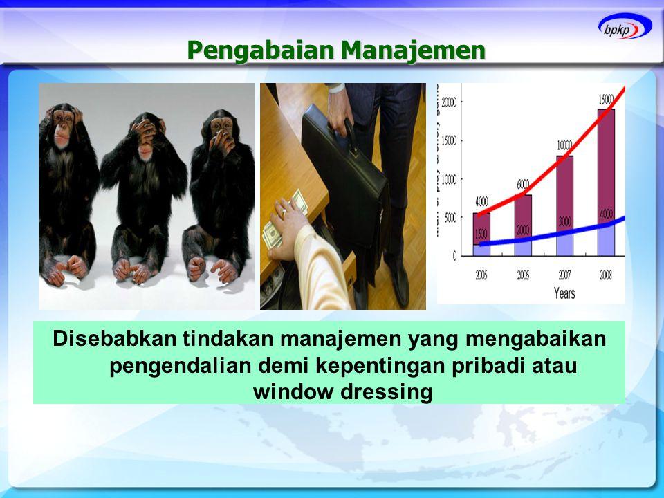 Pengabaian Manajemen Disebabkan tindakan manajemen yang mengabaikan pengendalian demi kepentingan pribadi atau window dressing.
