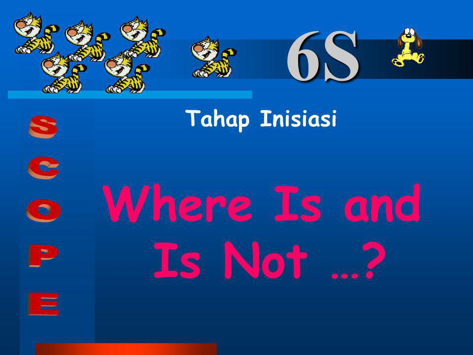 6S Tahap Inisiasi Where Is and Is Not … SCOPE