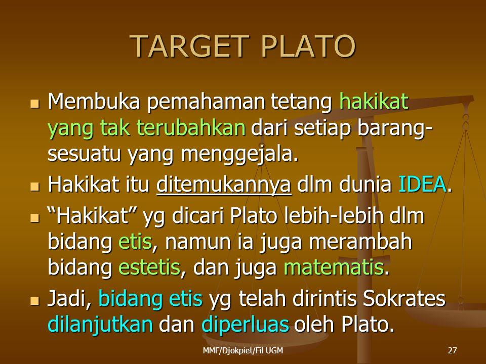 TARGET PLATO Membuka pemahaman tetang hakikat yang tak terubahkan dari setiap barang-sesuatu yang menggejala.