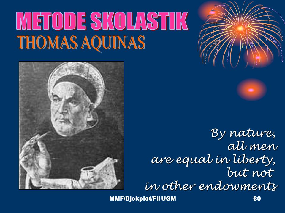 METODE SKOLASTIK THOMAS AQUINAS By nature, all men