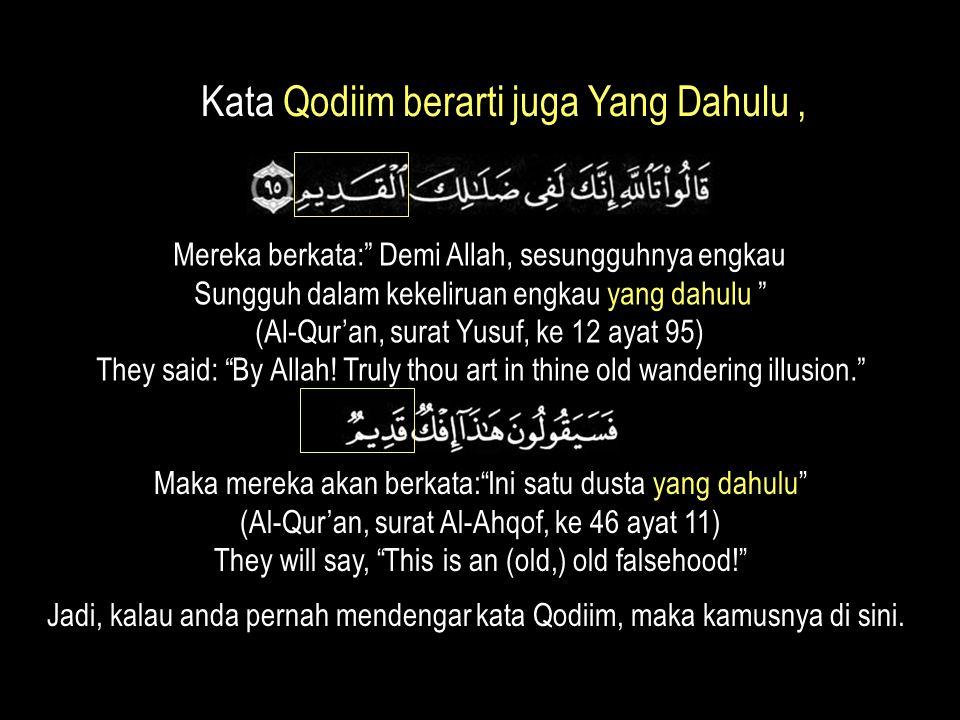 Kata Qodiim berarti juga Yang Dahulu ,