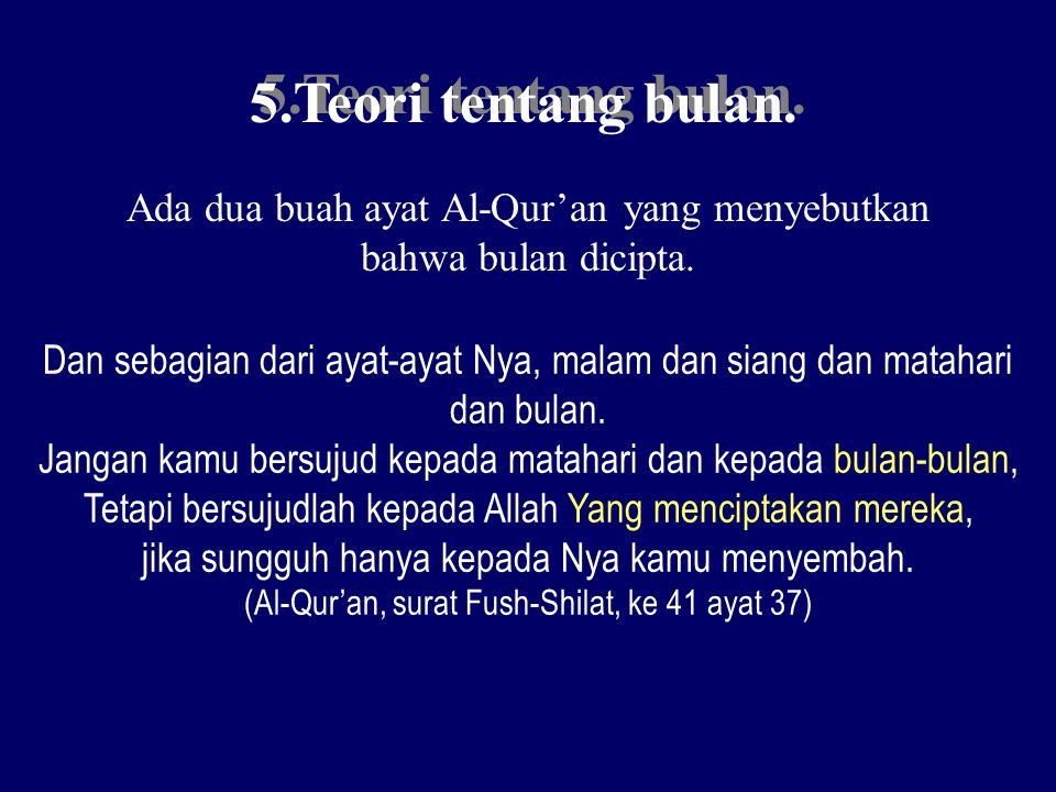 5.Teori tentang bulan. Ada dua buah ayat Al-Qur'an yang menyebutkan
