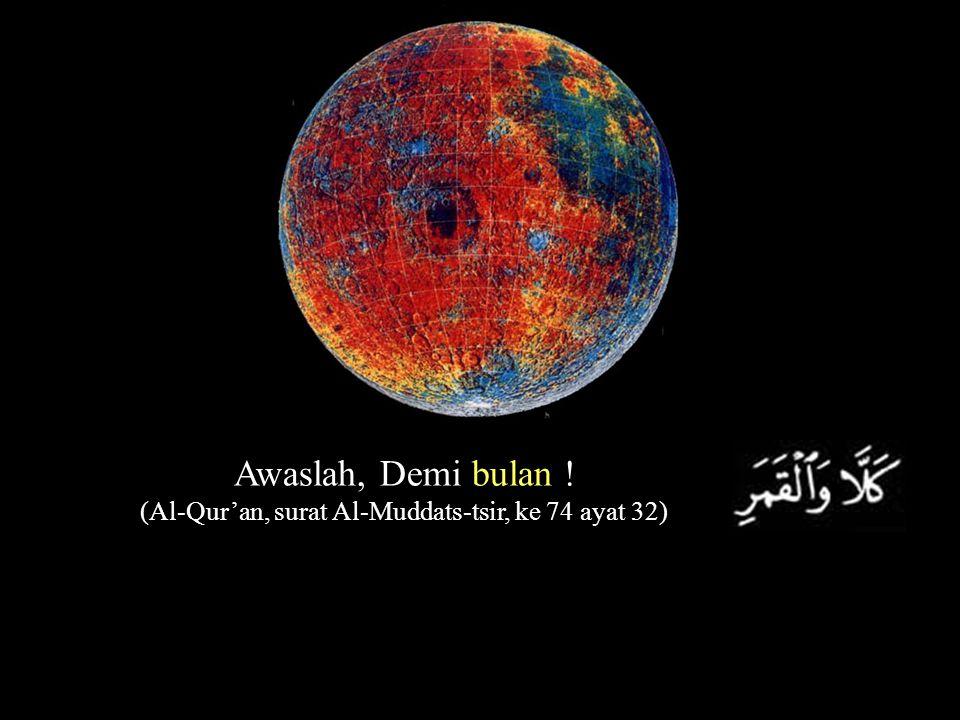 (Al-Qur'an, surat Al-Muddats-tsir, ke 74 ayat 32)