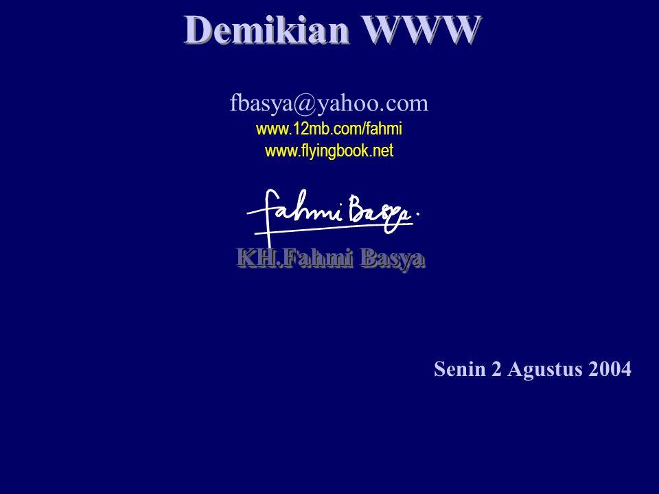 Demikian WWW fbasya@yahoo.com KH.Fahmi Basya Senin 2 Agustus 2004